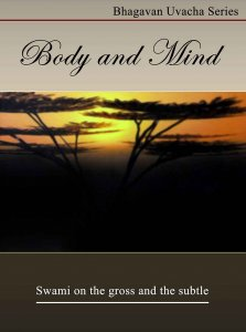 Body and Mind - Bhagawan Uvacha Series